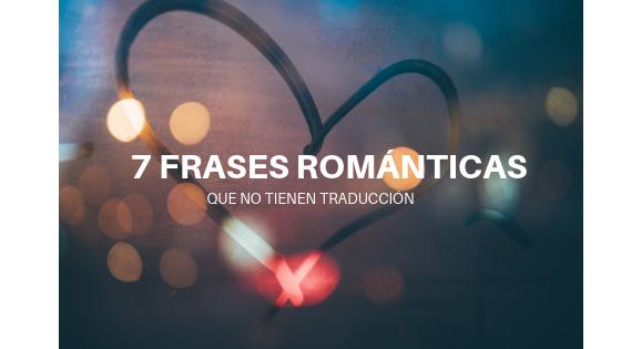 7 Frases Románticas Tan Mágicas Que No Tienen Traducción